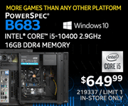 MORE GAMES THAN ANY OTHER PLATFORM! PowerSpec B683 Desktop - $649.99; Intel Core i5-10400 2.9GHz, 16GB DDR4 Memory, Windows 10; Limit one, in-store only, SKU 219337