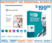 Microsoft 365 Personal Bundle; Three 1 year 1 person MS 365 Personal subscriptions bundled with ESET Internet Security 1 Device 3 year Subscription; $199.98; Reg $309; Save $109; skus 091819 and 392647; Limit 1 per household