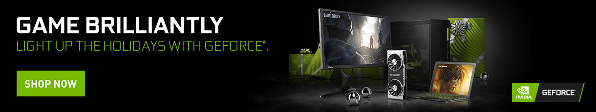 Game Brilliantly - Light up the holidays with NVIDIA GEForce. Shop Now