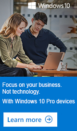 Focus on your business. Not technolog. With Windows 10 Pro devices