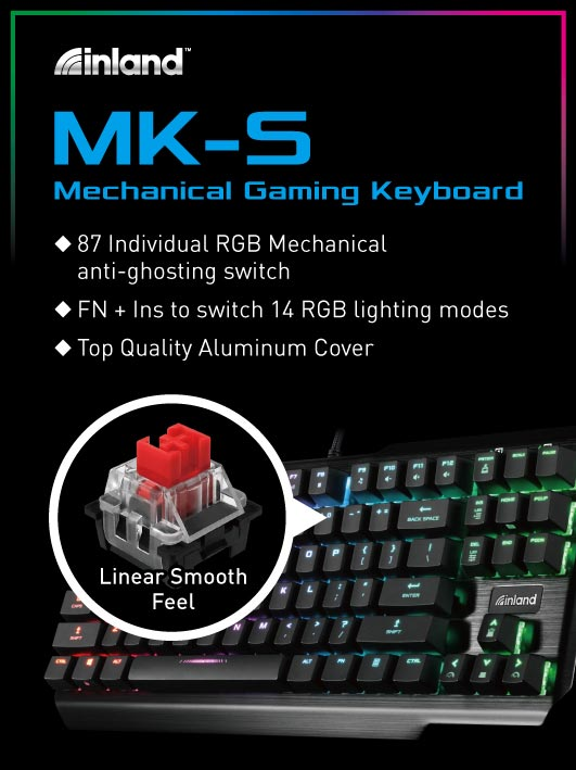 Inland MK-S Mechanical Gaming Keyboard. 87 individual RGB mechanical anti-ghosting switch. FN + Ins to switch 14 RGB lighting modes. Top quality aluminum cover.