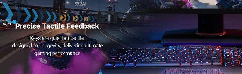 Precise tactile feedback Keys are quiet but tacile, designed for longevity, ultimate gaming performance.