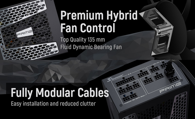 Premium Hybrid Fan Control. Top quality 135mm fluid dynamic bearing fan. Fully modular cables. Easy installation and reduced clutter.