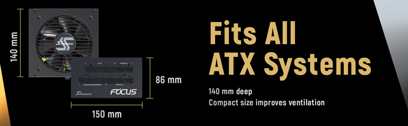 Fits All ATX Systems. 140mm deep, 86mm high, 150mm across. Compact size improves ventilation.