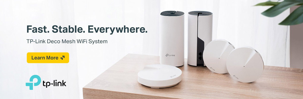 Fast. Stable. Everywhere. TP-Link Deco Mesh WiFi System. Learn More