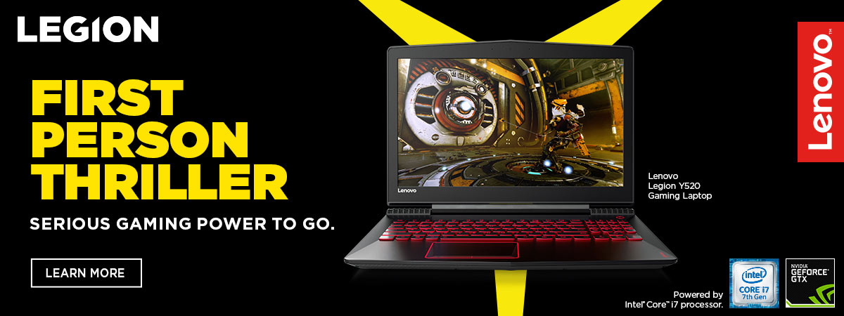 First Person Thriller. Serious Gaming Power to Go. Lenovo Legion Y520 Gaming Laptop.