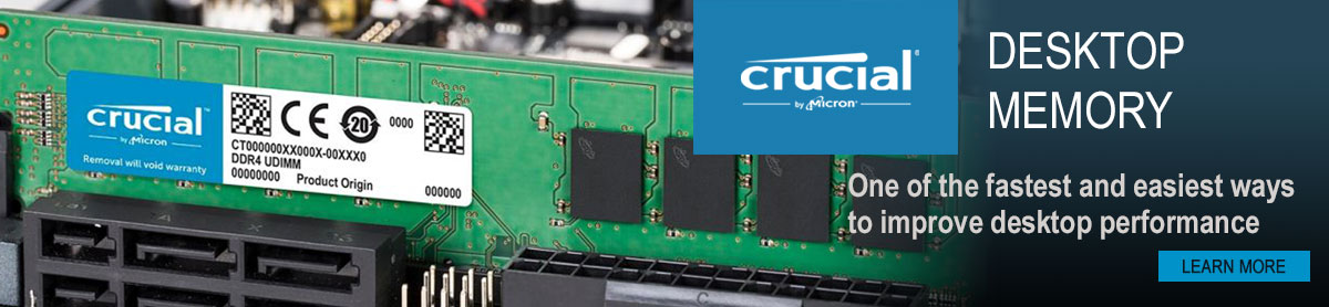 Crucial Desktop Memory; One of the fastest and easiest ways to improve desktop performance - LEARN MORE