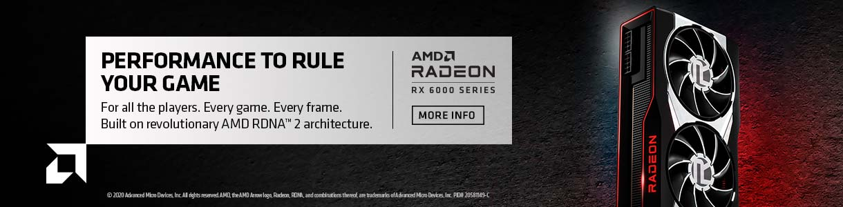 Performance to Rule Your Game. For all the players. Every game. Every frame. Build on revolutionary AMD RONA architecture. AMD Radeon RX 6000 Series. MORE INFO.