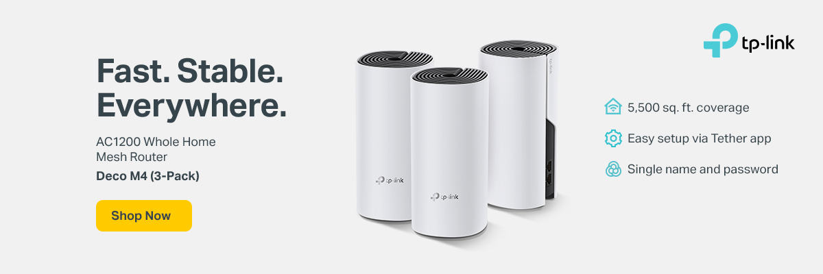 Fast. Stable. Everywhere. AC1200 Whole Home Mesh Router. Deco M4 (3-pack). 5,500 sq. ft. coverage; Easy setup via Tether app; Single name and password. Shop Now