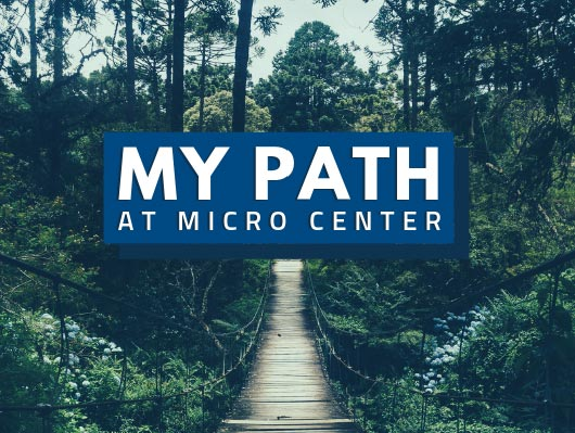My Path at Micro Center